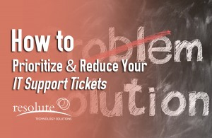How to Prioritize & Reduce Your IT Support Tickets