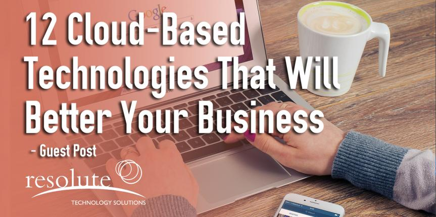 12 Cloud-Based Technologies That Will Better Your Business