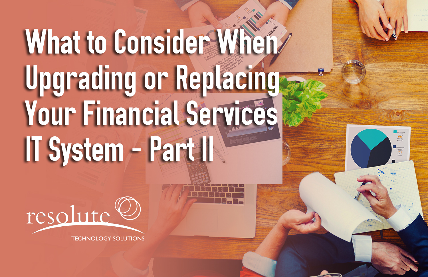 What to Consider When Upgrading or Replacing Your Financial Services IT System: Part 2