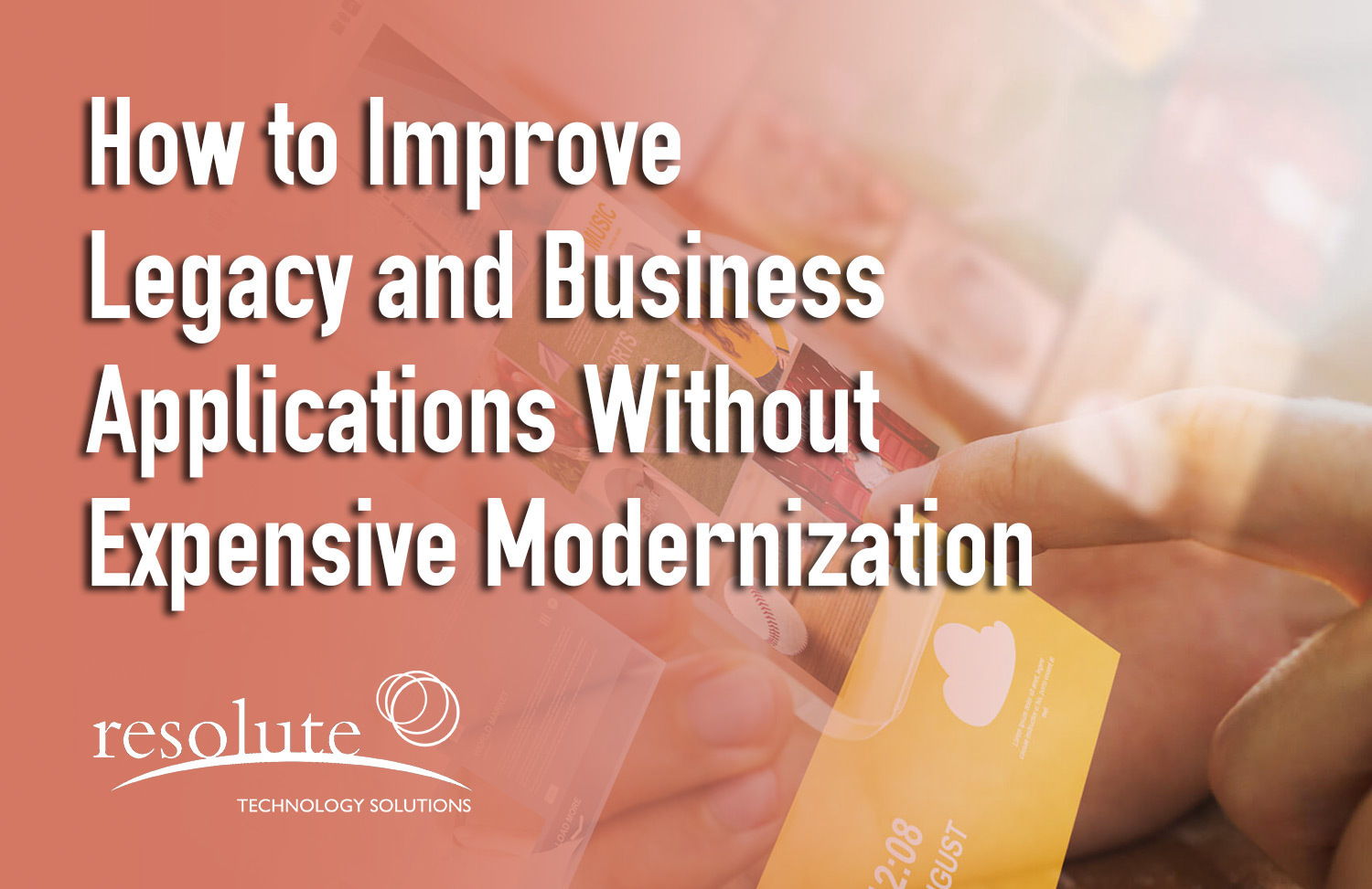 How to Improve Legacy and Business Applications without Expensive Modernization