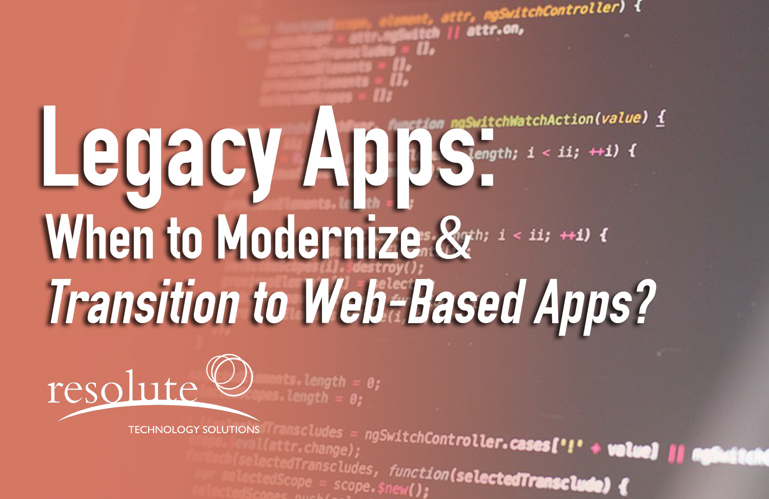 Legacy Apps: When to Modernize & Transition to Web-Based Apps?