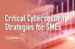 Critical Cybersecurity Strategies for SMEs