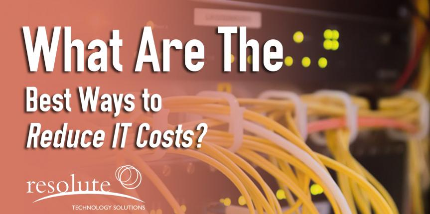 What Are the Best Ways to Reduce IT Costs?