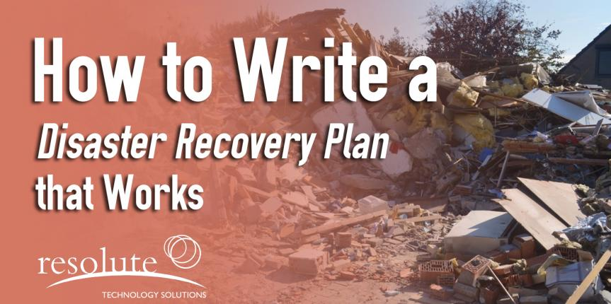 How to Write a Disaster Recovery Plan that Works