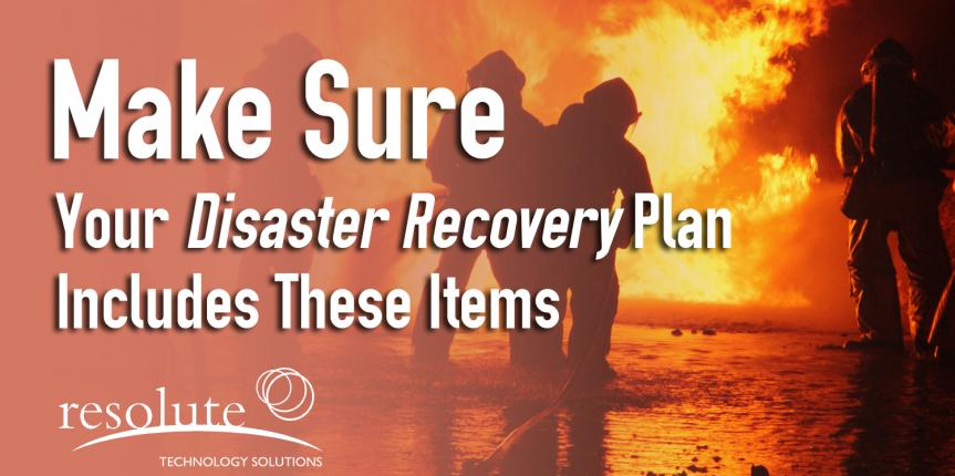 Make Sure Your Disaster Recovery Plan Includes These Items