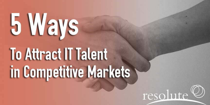 5 Ways to Attract IT Talent in Competitive Markets