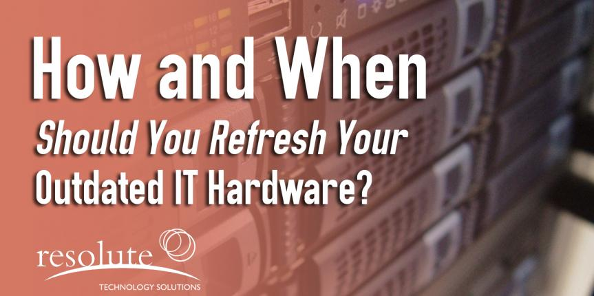 How and When Should You Refresh Your Outdated IT Hardware?