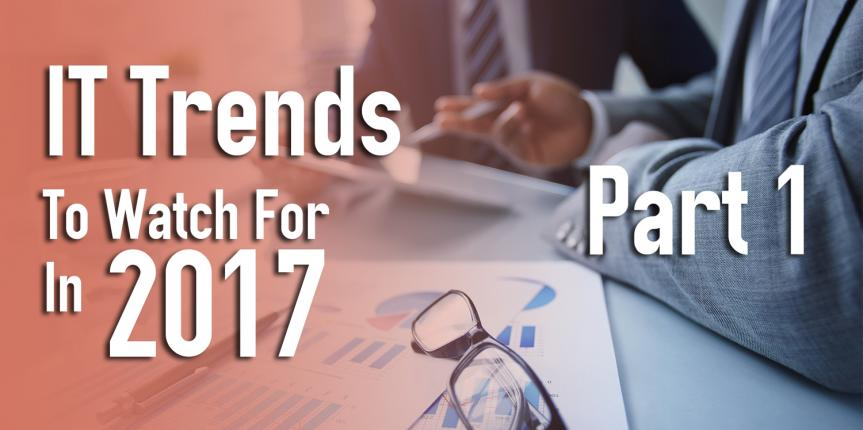 IT Trends to Watch for in 2017: Part 1