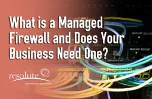 What is a Managed Firewall and Does Your Business Need One?