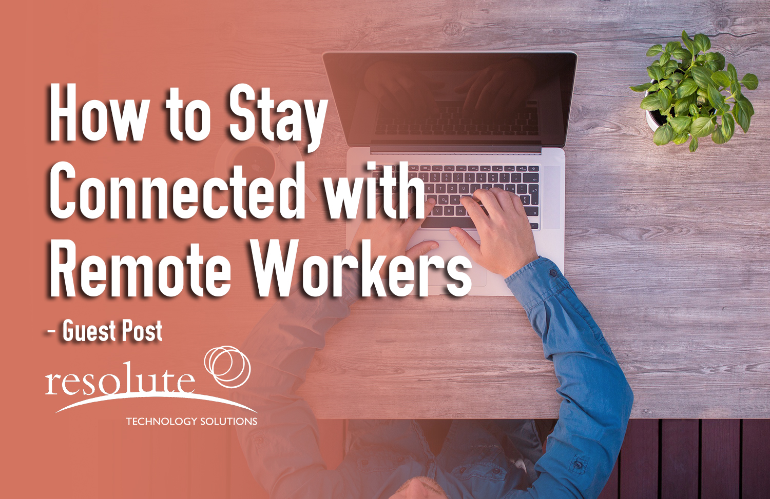 How to Stay Connected with Employees Who Work Remotely