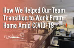 How We Helped Our Team Transition to Work From Home Amid COVID-19