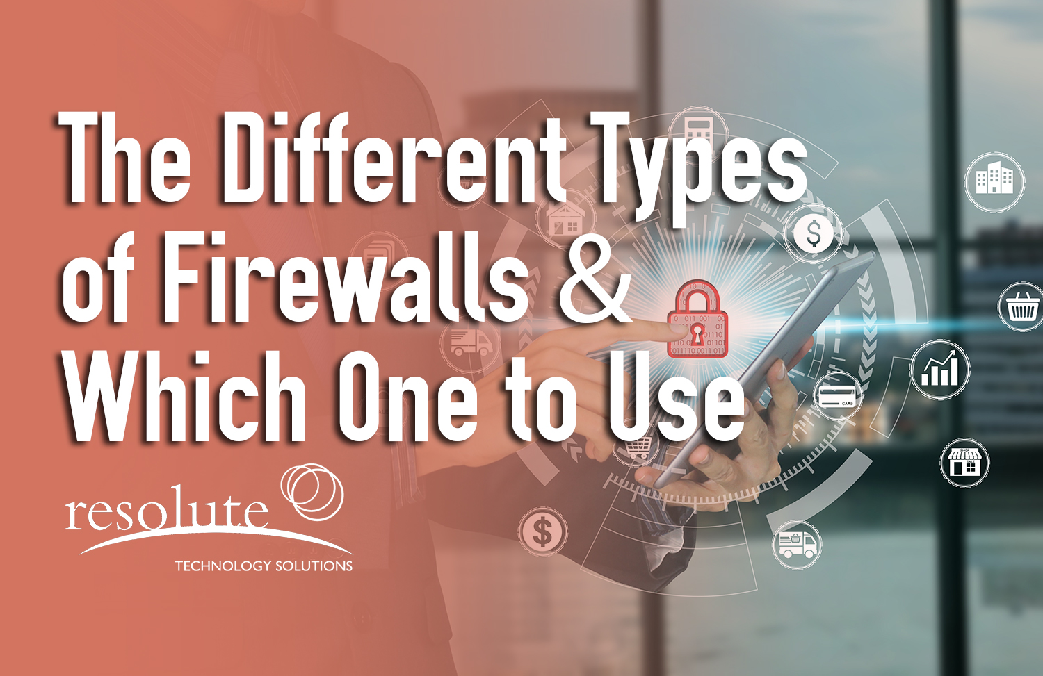The Different Types of Firewalls & Which One To Use For Network Security